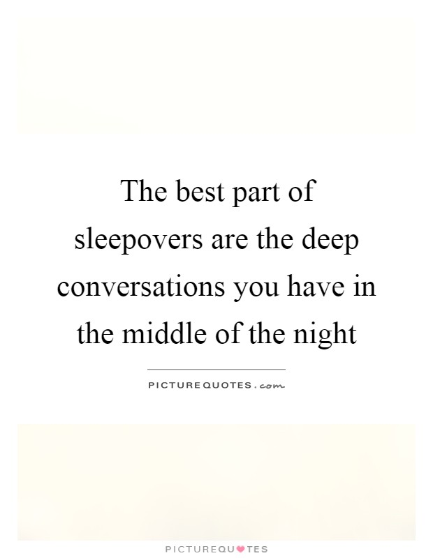 The best part of sleepovers are the deep conversations you have in the middle of the night Picture Quote #1