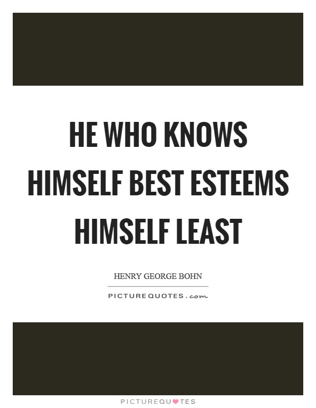 He who knows himself best esteems himself least Picture Quote #1