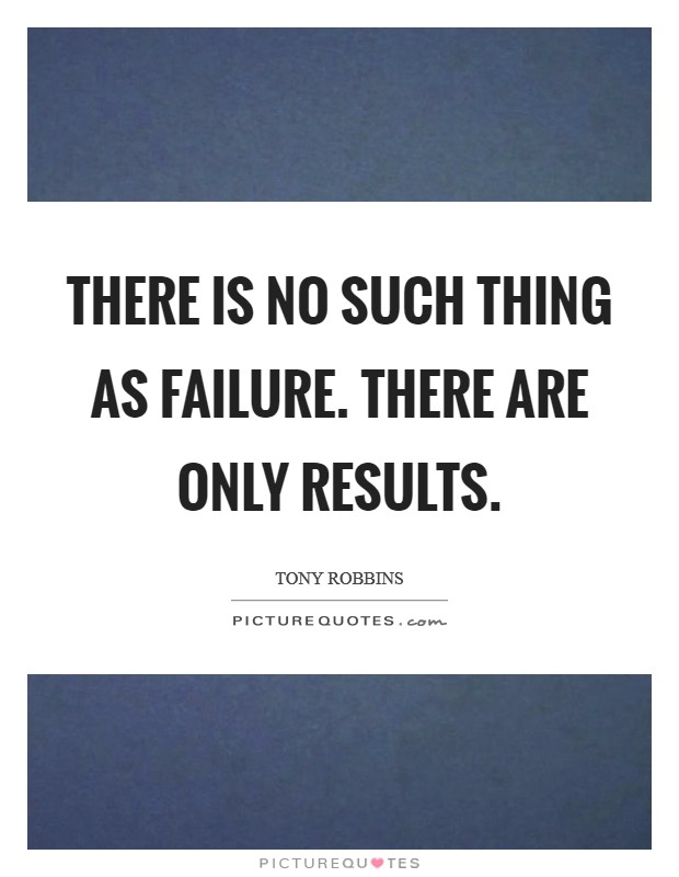 There is no such thing as failure. There are only results Picture Quote #1