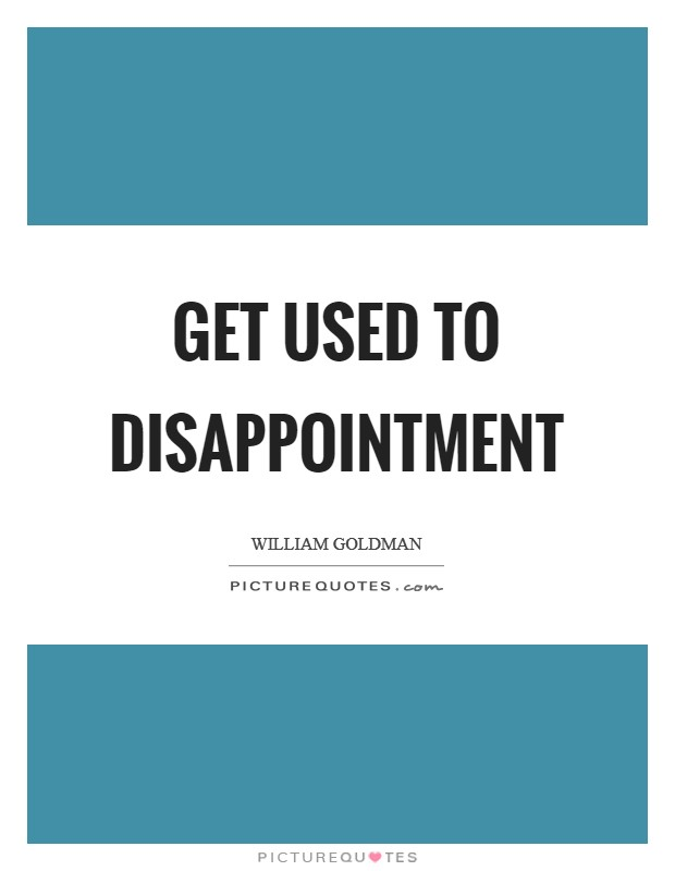 Get used to disappointment Picture Quote #1