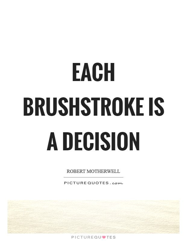 Each brushstroke is a decision Picture Quote #1