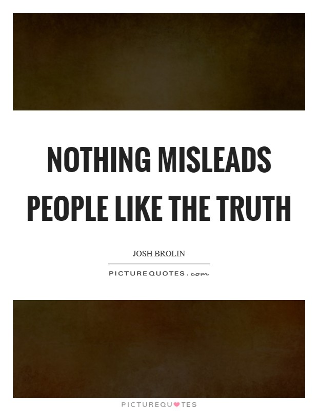 Nothing misleads people like the truth Picture Quote #1