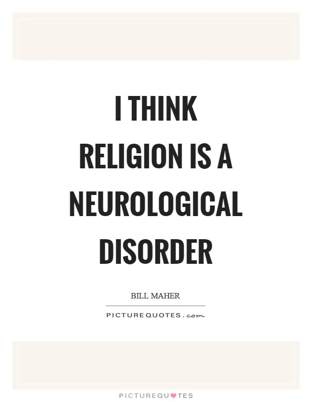 I think religion is a neurological disorder Picture Quote #1