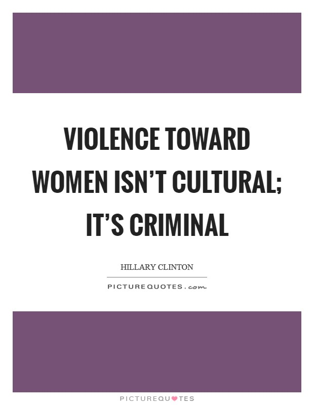 Violence toward women isn't cultural; it's criminal Picture Quote #1