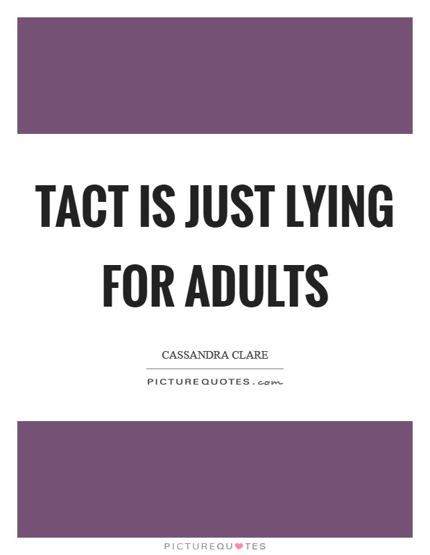 Tact is just lying for adults Picture Quote #1