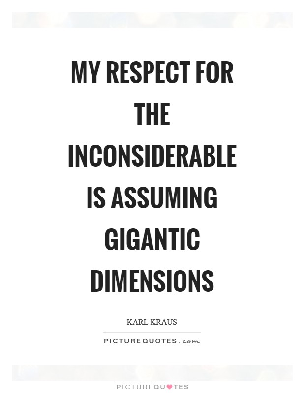 My respect for the inconsiderable is assuming gigantic dimensions Picture Quote #1