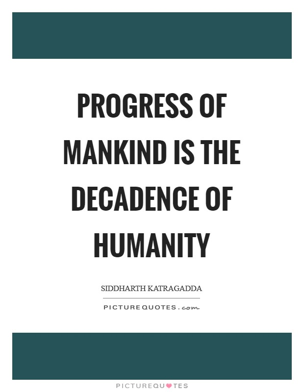 Progress of mankind is the decadence of humanity Picture Quote #1