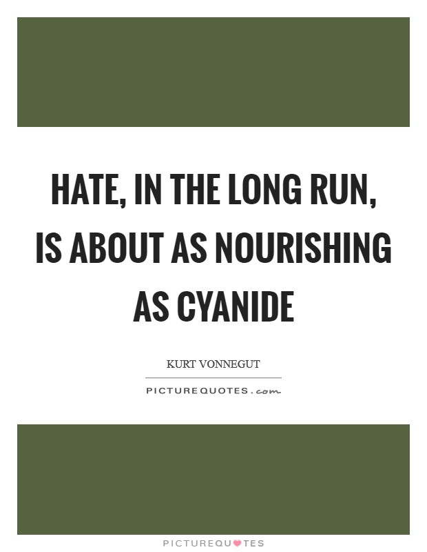 Hate, in the long run, is about as nourishing as cyanide Picture Quote #1