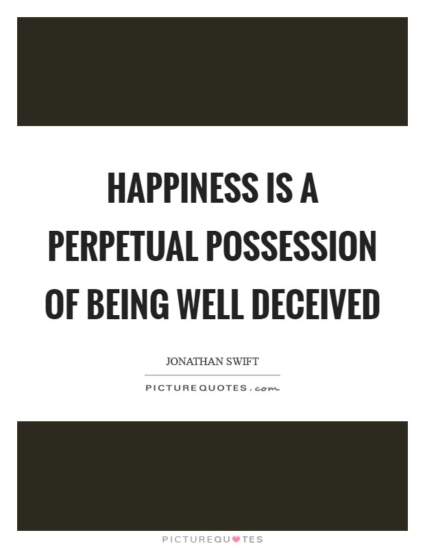 Happiness is a perpetual possession of being well deceived Picture Quote #1