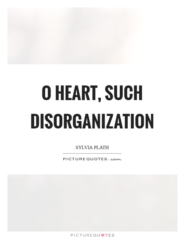 O heart, such disorganization Picture Quote #1