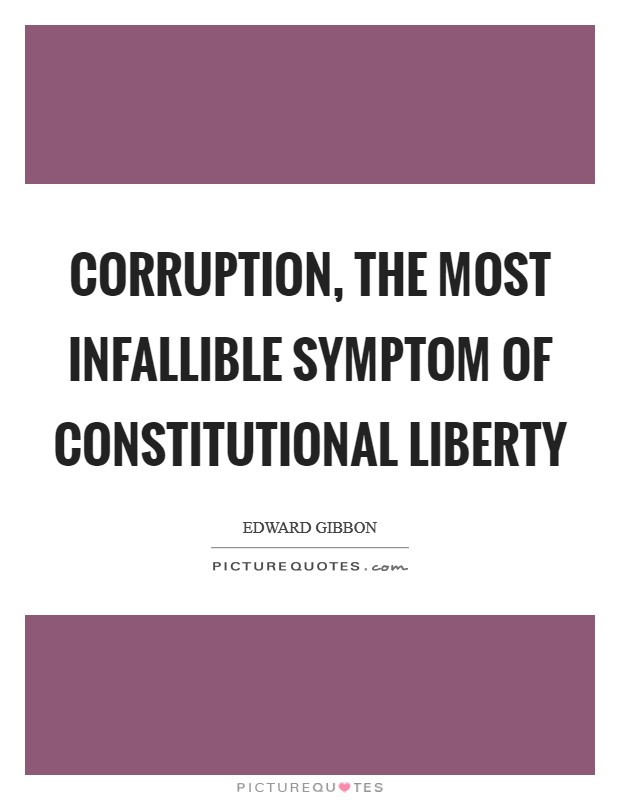 Corruption, the most infallible symptom of constitutional liberty Picture Quote #1