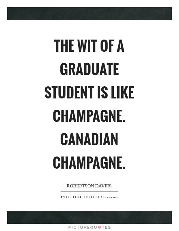 The wit of a graduate student is like champagne. Canadian champagne Picture Quote #1