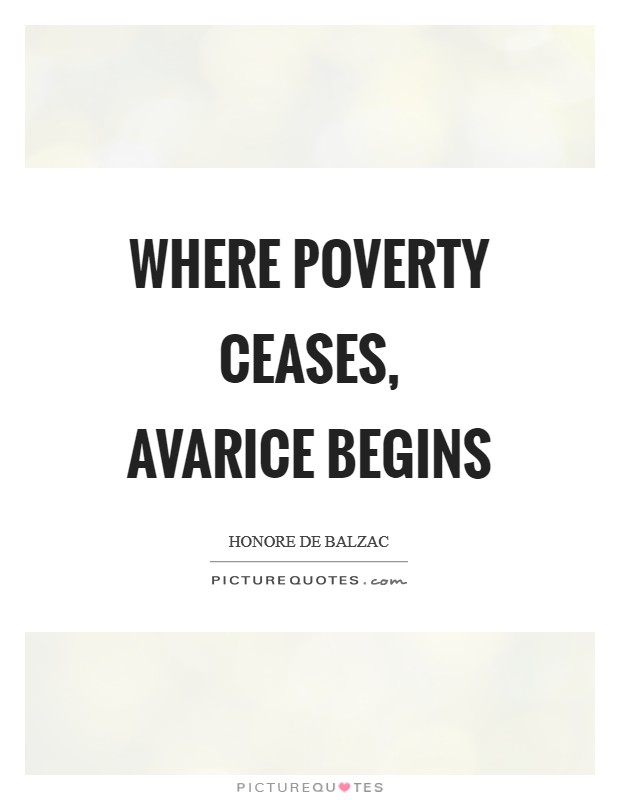 Where poverty ceases, avarice begins Picture Quote #1