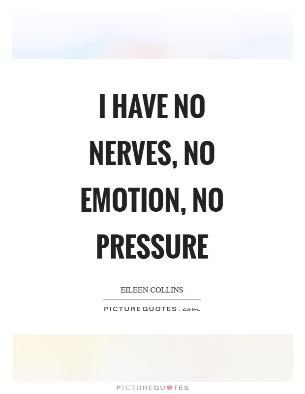 I have no nerves, no emotion, no pressure Picture Quote #1