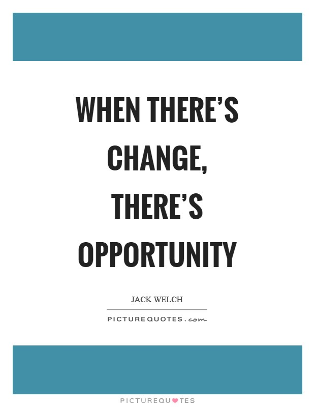 When there's change, there's opportunity Picture Quote #1