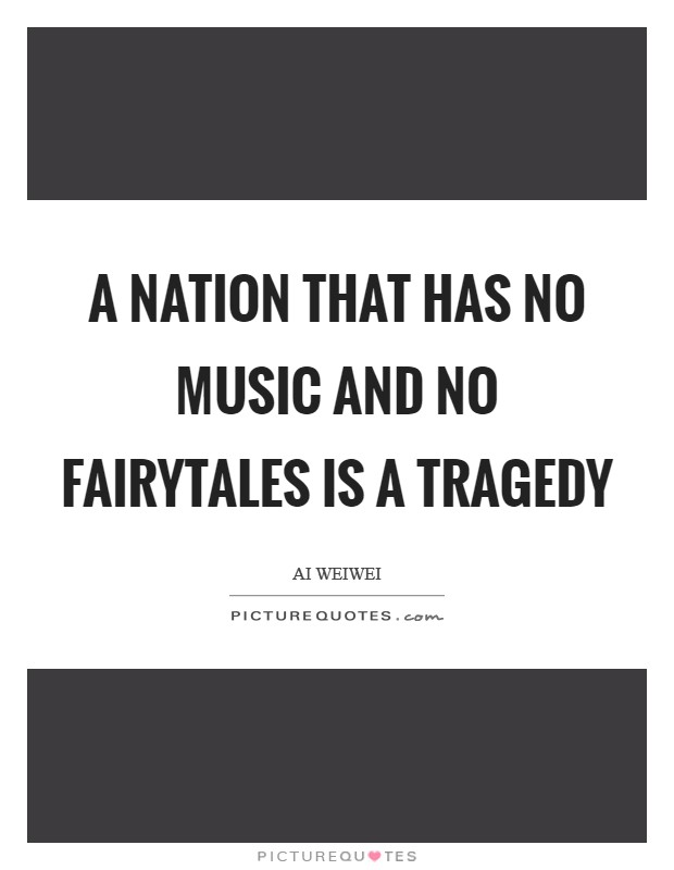 A nation that has no music and no fairytales is a tragedy Picture Quote #1