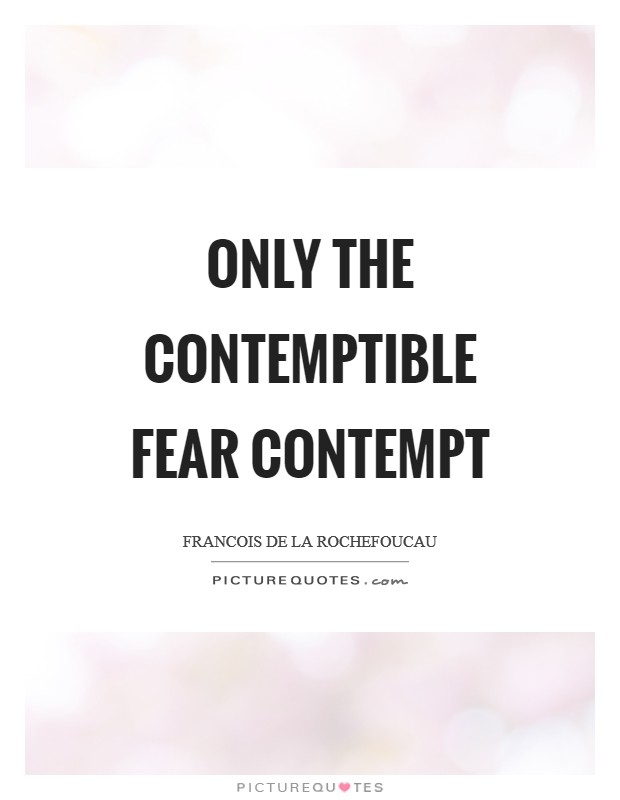 Only the contemptible fear contempt Picture Quote #1