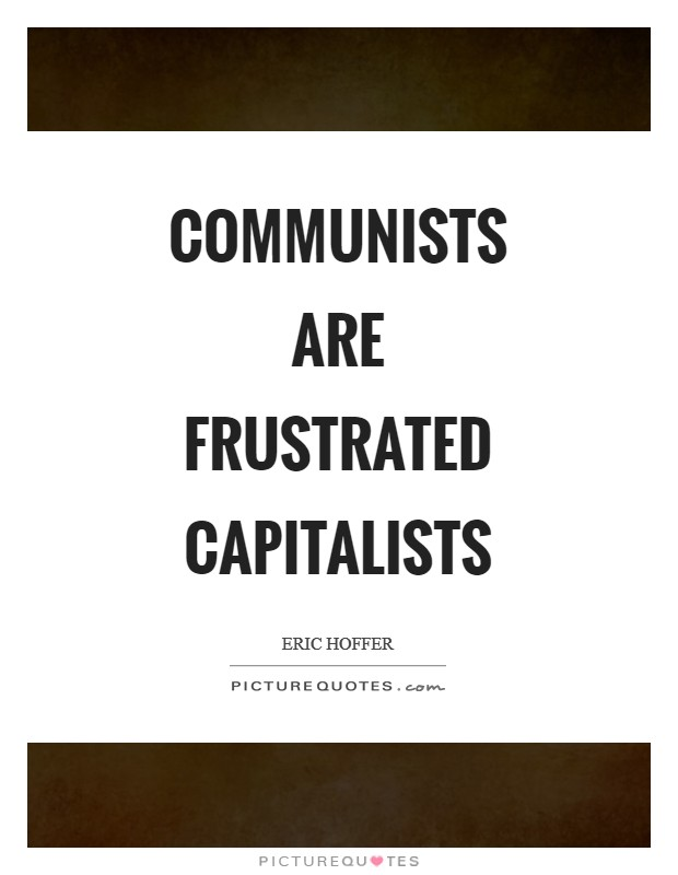 Communists are frustrated capitalists Picture Quote #1