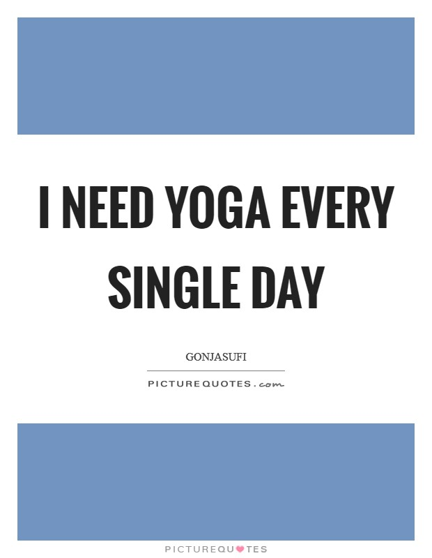 I need yoga every single day Picture Quote #1