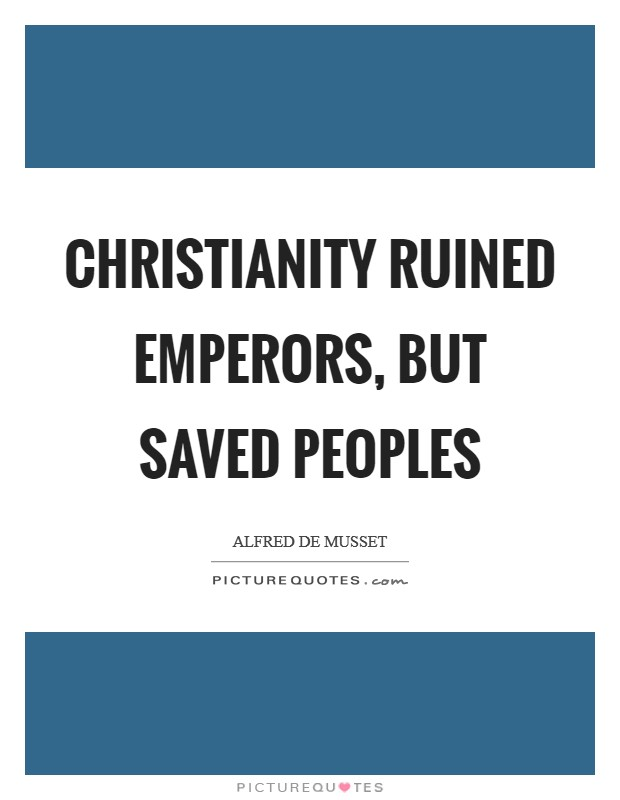 Christianity ruined emperors, but saved peoples Picture Quote #1