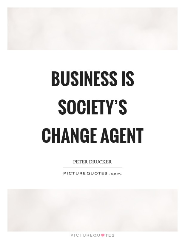 Business is society's change agent Picture Quote #1