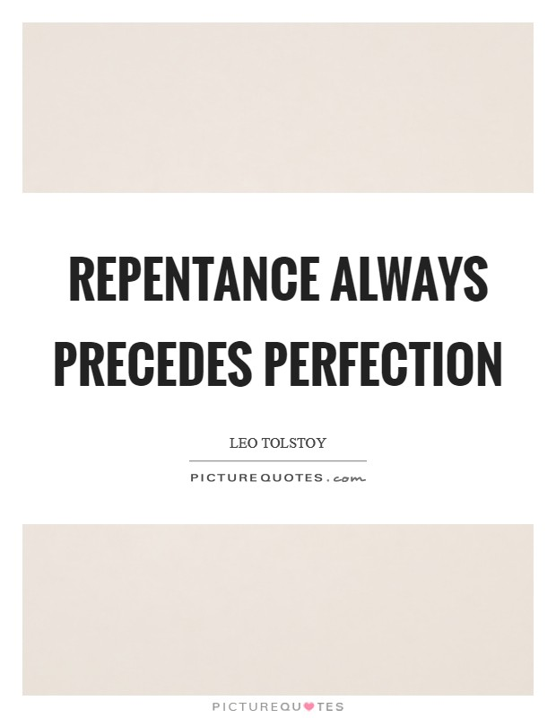 Repentance always precedes perfection Picture Quote #1