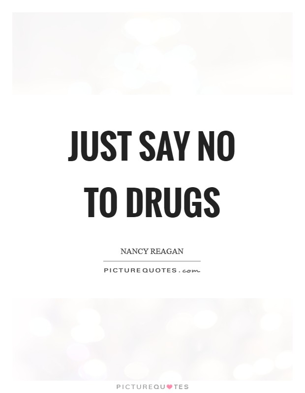 Just say no to drugs Picture Quote #1