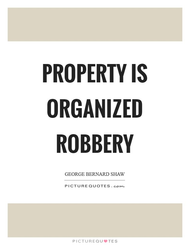 Property is organized robbery Picture Quote #1