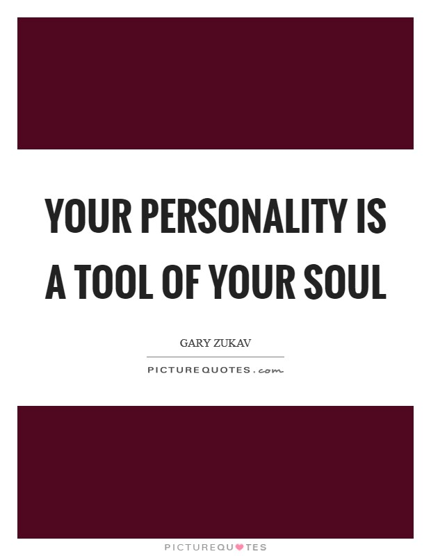 Your personality is a tool of your soul Picture Quote #1