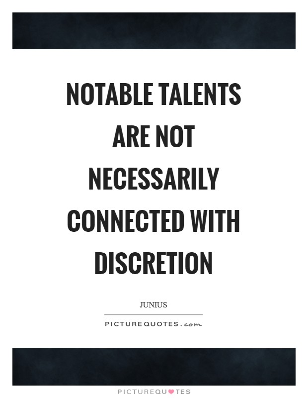 Notable talents are not necessarily connected with discretion Picture Quote #1