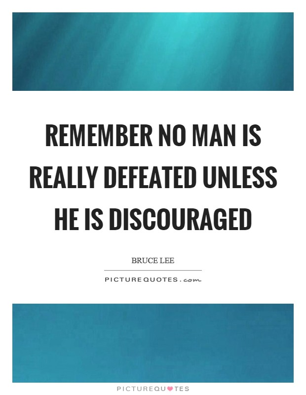 Remember no man is really defeated unless he is discouraged Picture Quote #1