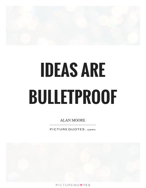 Ideas are bulletproof Picture Quote #1