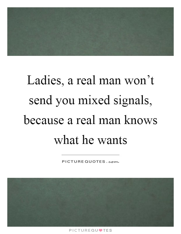 Men mixed signals send why The Type