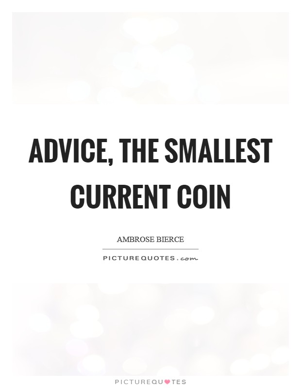 Advice, the smallest current coin Picture Quote #1
