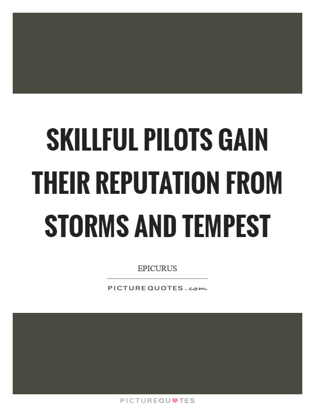 Skillful pilots gain their reputation from storms and tempest Picture Quote #1