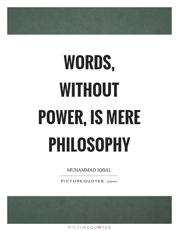 Words, without power, is mere philosophy Picture Quote #1