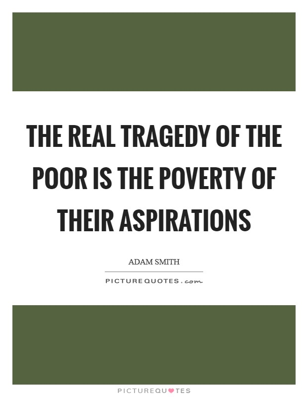The real tragedy of the poor is the poverty of their aspirations Picture Quote #1