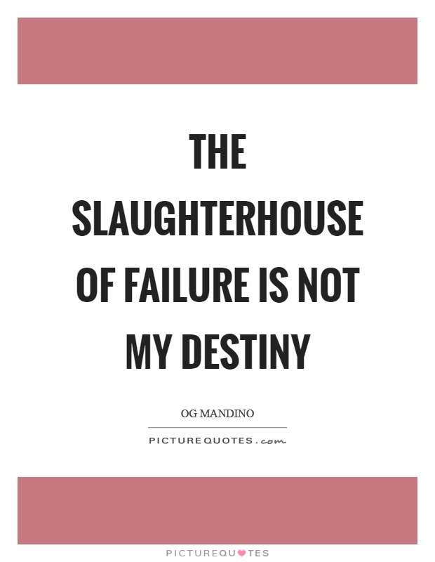 The slaughterhouse of failure is not my destiny Picture Quote #1