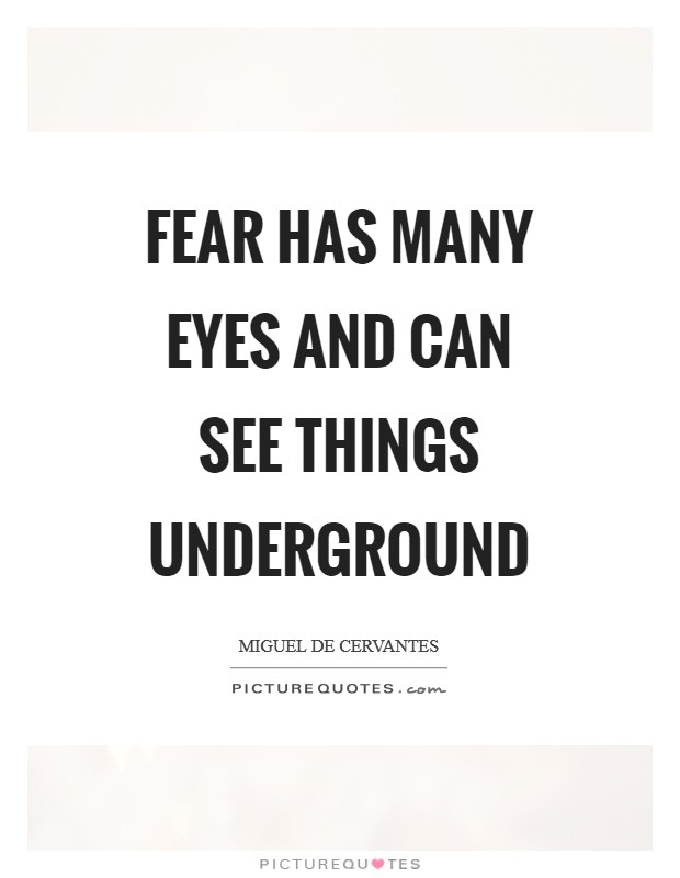 Fear has many eyes and can see things underground Picture Quote #1