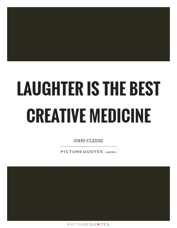 Laughter is the best creative medicine Picture Quote #1