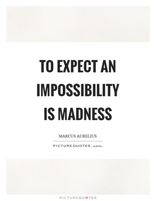To expect an impossibility is madness Picture Quote #1