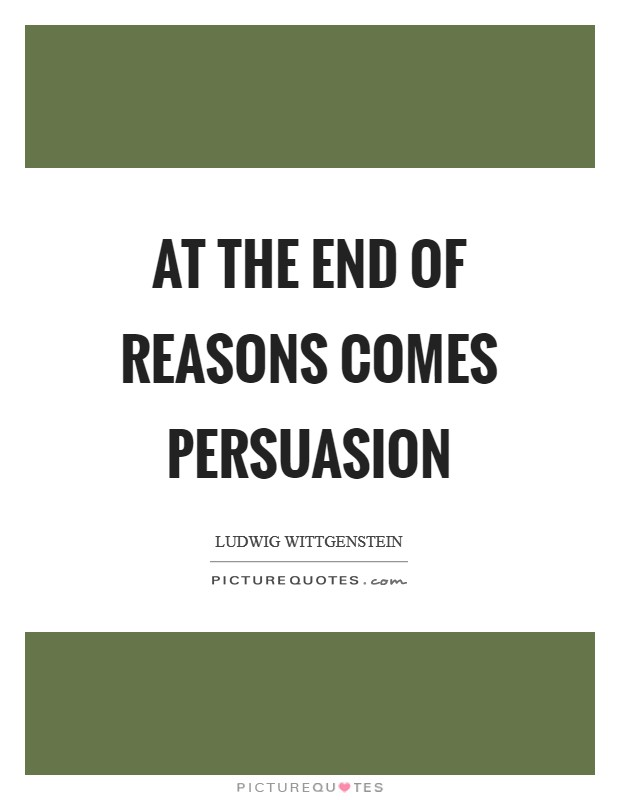 At the end of reasons comes persuasion Picture Quote #1