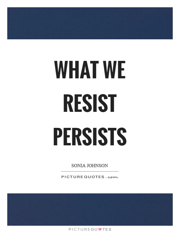 What we resist persists Picture Quote #1