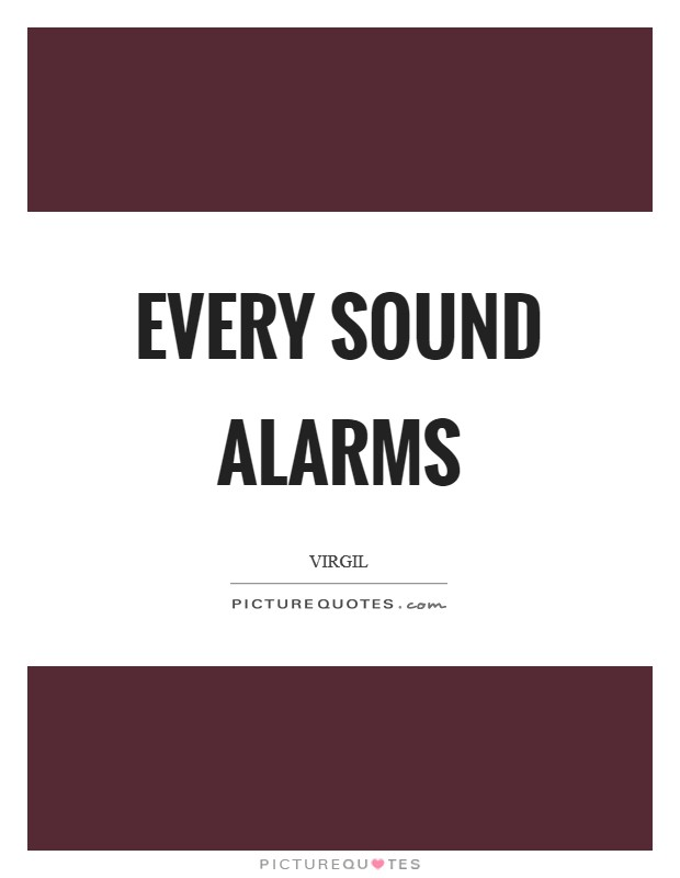 Every sound alarms Picture Quote #1