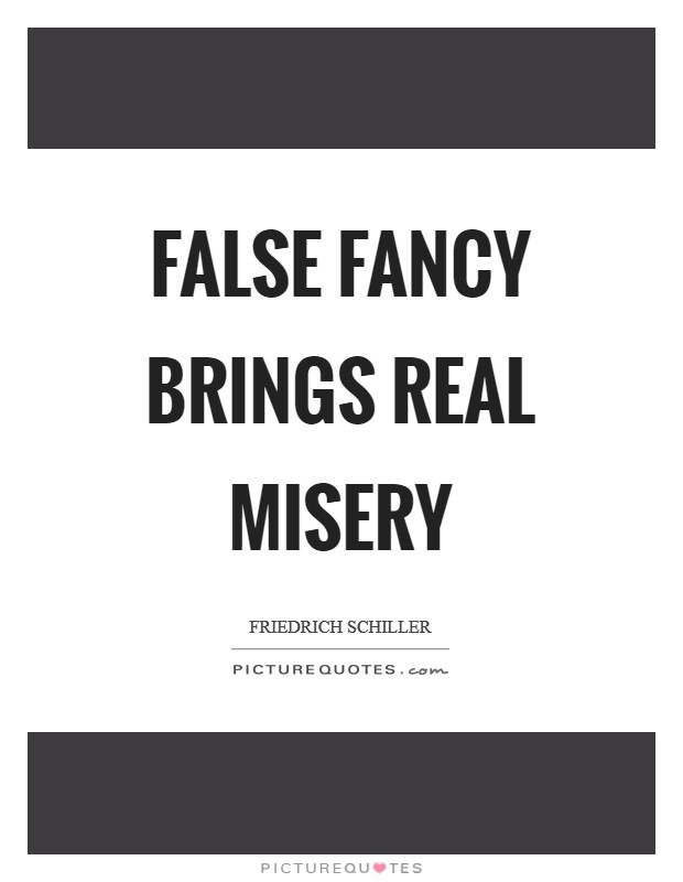 False fancy brings real misery Picture Quote #1