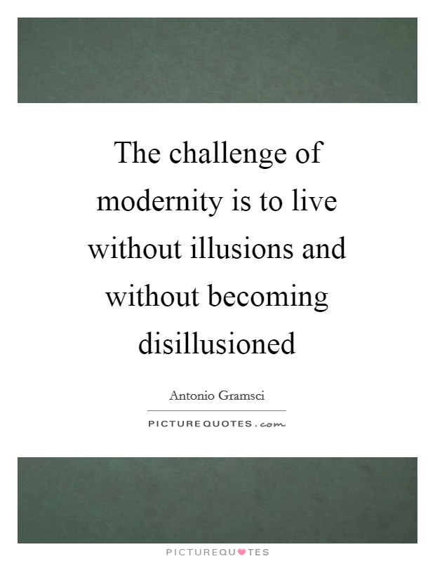 The challenge of modernity is to live without illusions and without becoming disillusioned Picture Quote #1