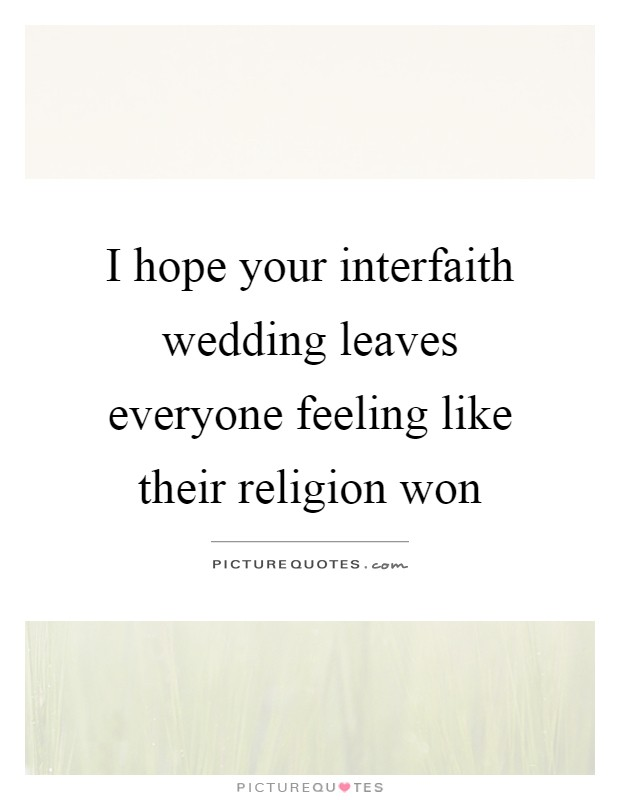 I hope your interfaith wedding leaves everyone feeling like their religion won Picture Quote #1