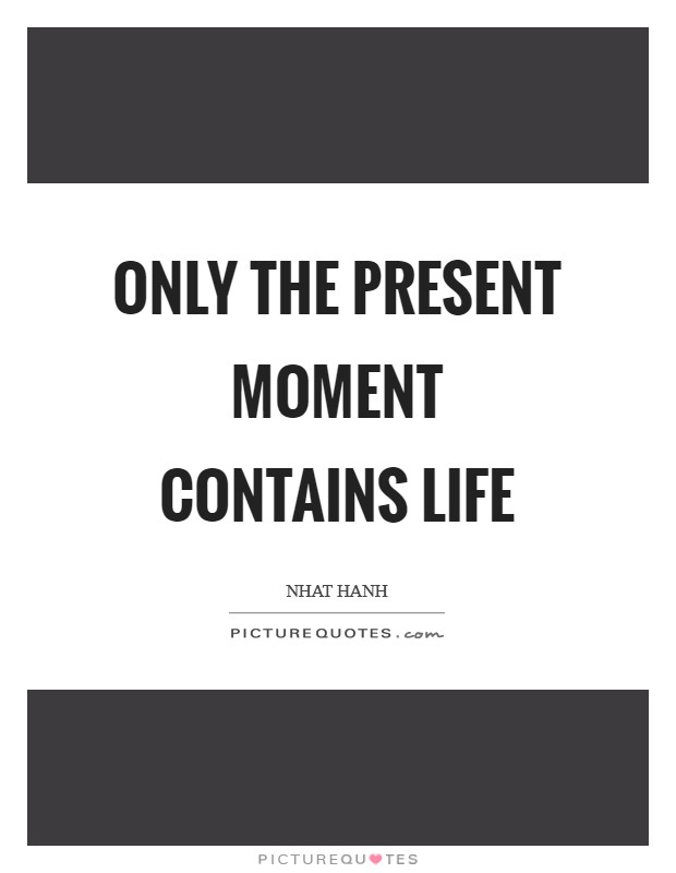 Only the present moment contains life Picture Quote #1