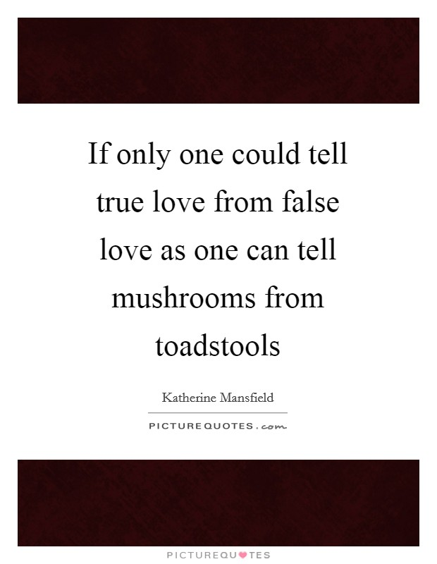 If only one could tell true love from false love as one can tell mushrooms from toadstools Picture Quote #1