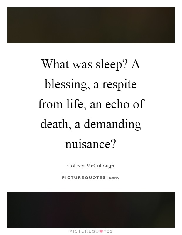 What was sleep? A blessing, a respite from life, an echo of death, a demanding nuisance? Picture Quote #1